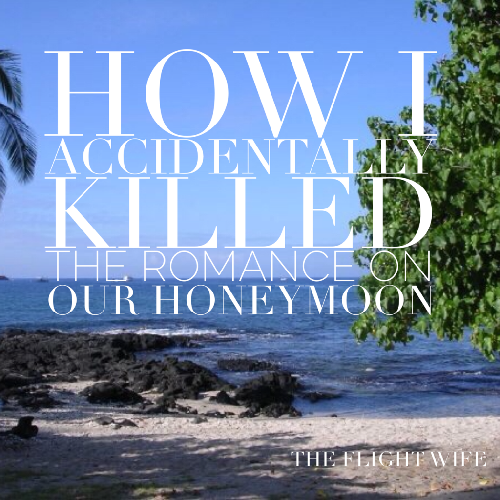 Story Time: How I Accidentally Killed The Romance On Our Honeymoon