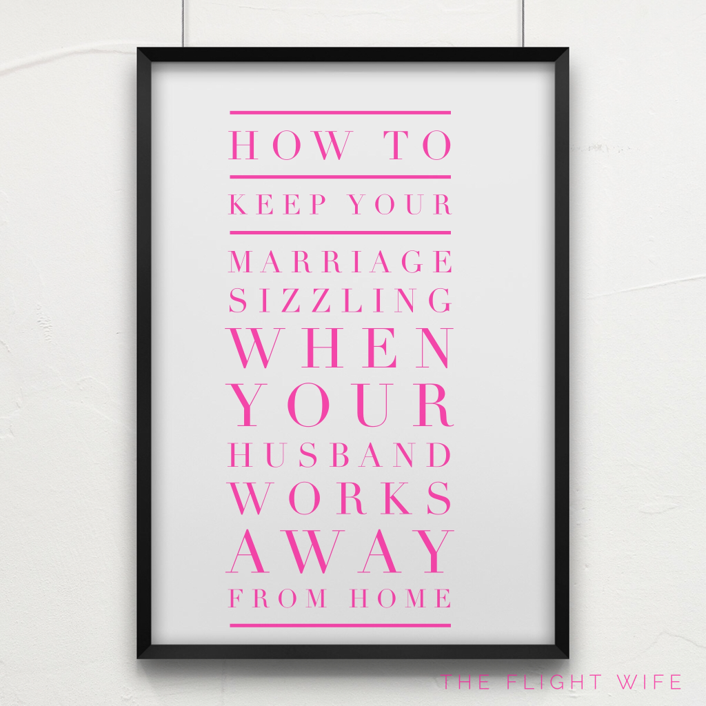 How To Keep Your Marriage Sizzling When Your Husband Works Away From Home – Part One