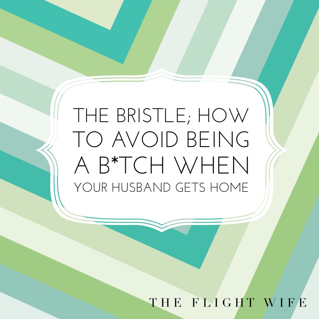 The Bristle; How To Avoid Being A B*tch When Your Husband Gets Home