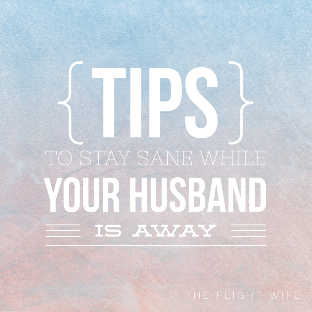 Tips To Stay Sane While Your Husband Is Away