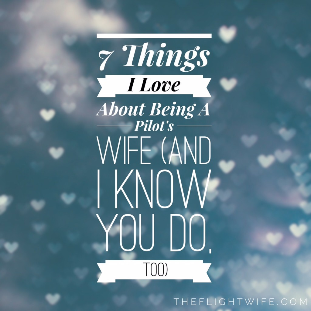 7 Things I Love About Being A Pilot's Wife (And I Know You Do, Too)