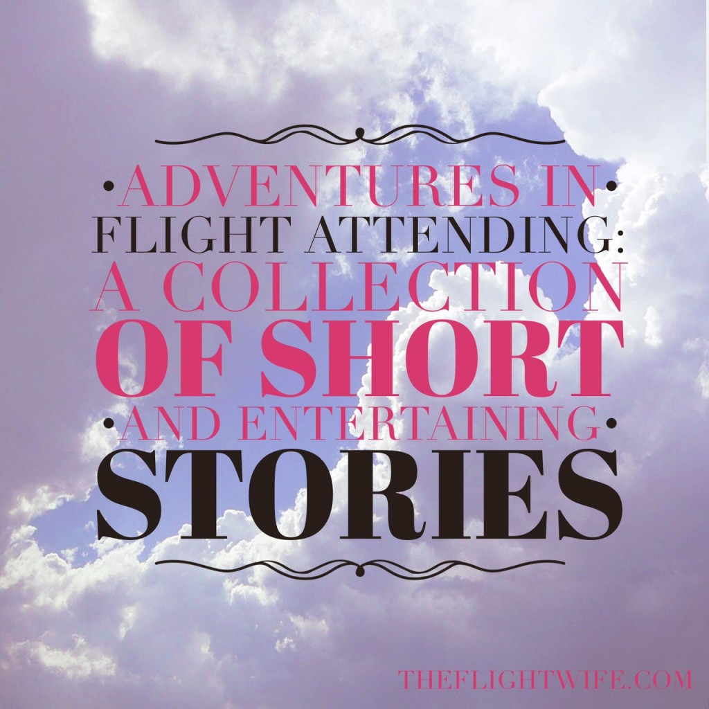 Adventures In Flight Attending: A Collection Of Short (And Entertaining) Stories