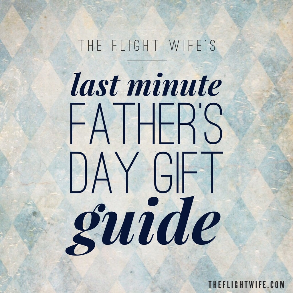 The Flight Wife's Last-Minute Father's Day Gift Guide