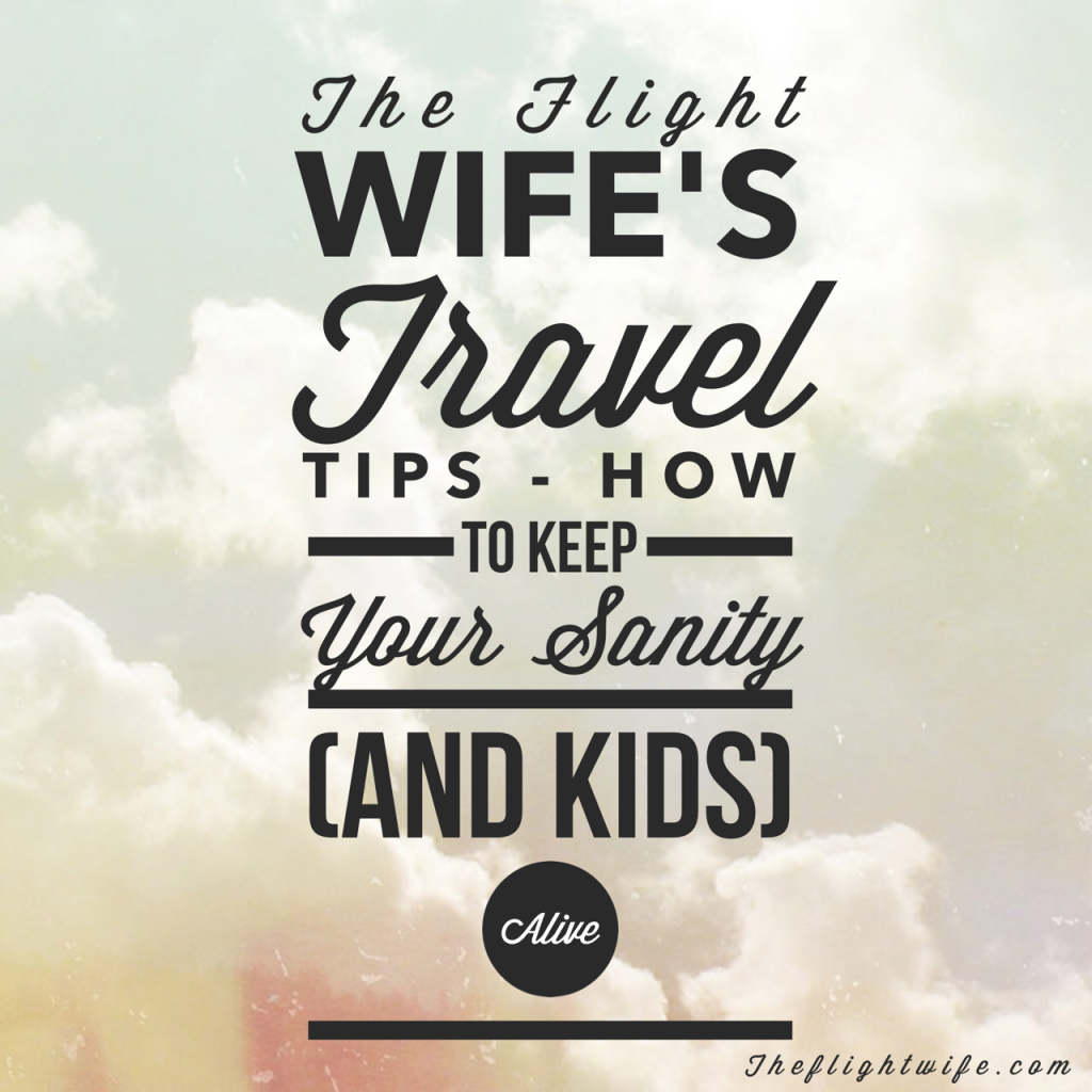 The Flight Wife's Travel Tips; How to Keep Your Sanity (And Kids!) Alive