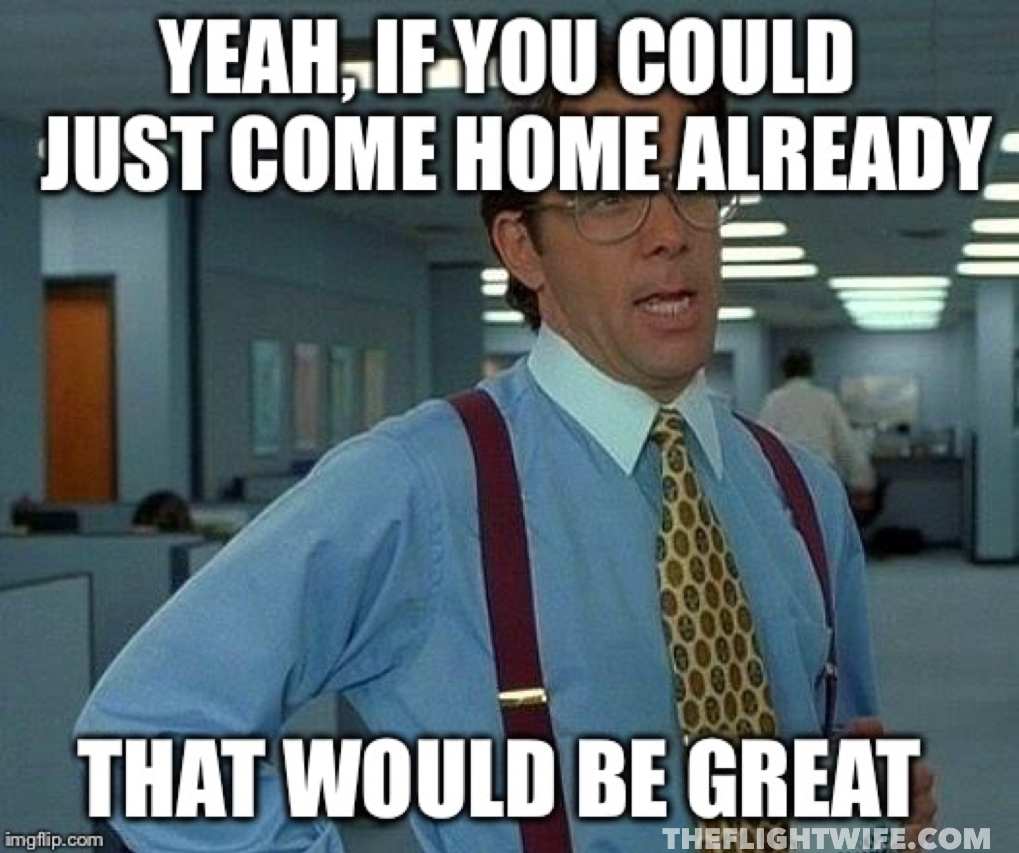 come home 25 memes that sum up pilot wife life perfectly the flight wife