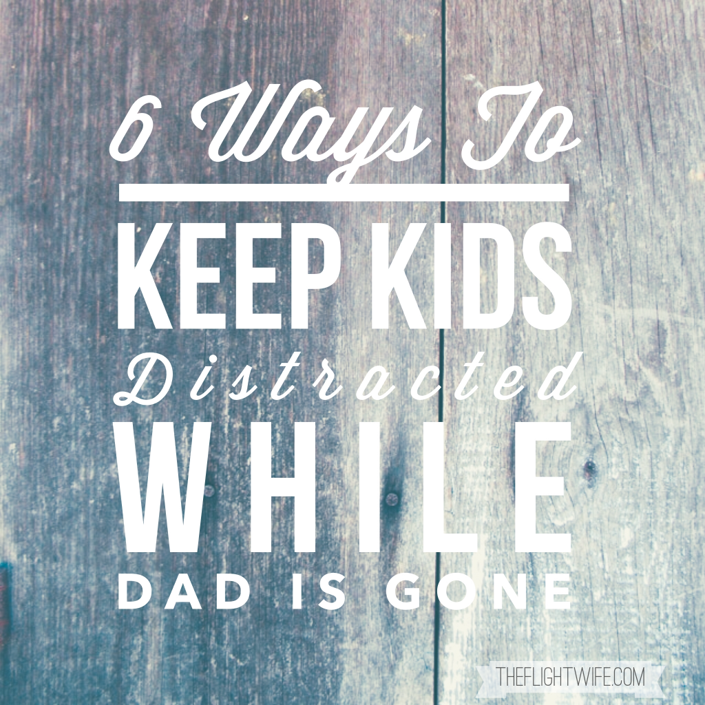 6 Ways To Keep Kids Distracted While Dad Is Gone